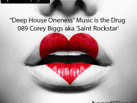 Deep House Oneness Music is the drug 089 Corey Biggs aka Saint Rockstar