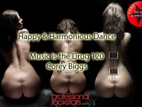 Happy & Harmonious Dance - Music is the Drug 120 - Corey Biggs