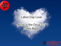 Labor Day Love - Music Is The Drug 127 - Corey Biggs