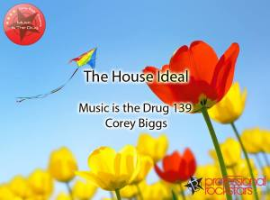 Corey Biggs Presents Music Is The Drug 139 - The House Ideal