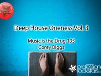 Corey Biggs (Professional Rockstars) Presents Music Is The Drug 135 - Deep House Oneness Vol. 3 - art